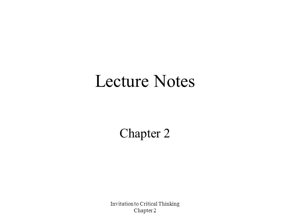 Invitation to Critical Thinking Chapter 2 Lecture Notes Chapter 2