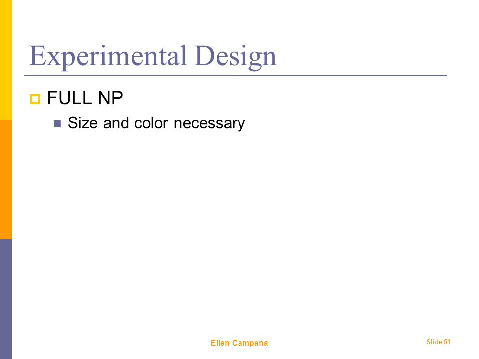 February 6 th, 2006 Ellen Campana Slide 51 Experimental Design  FULL NP Size and color necessary