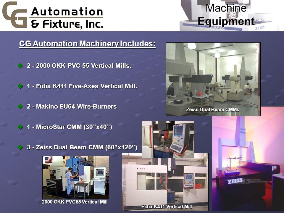 Machine Equipment CG Automation Machinery Includes: CG Automation Machinery Includes: u 2 - 2000 OKK PVC 55 Vertical Mills.