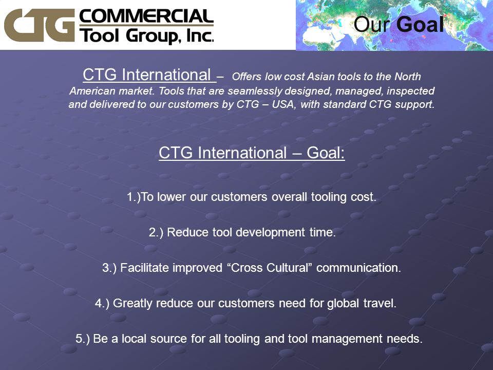  CTG International – Goal:  1.)To lower our customers overall tooling cost.