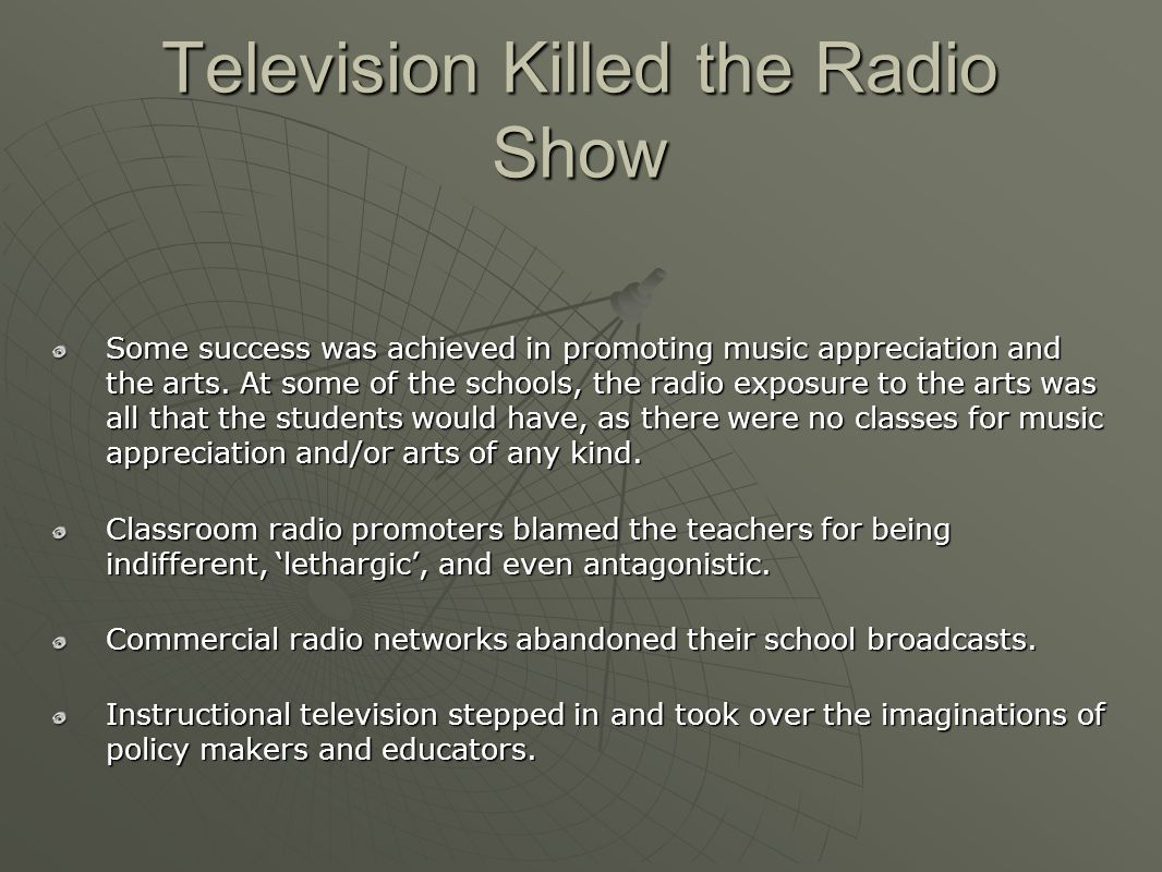 Television Killed the Radio Show Some success was achieved in promoting music appreciation and the arts.