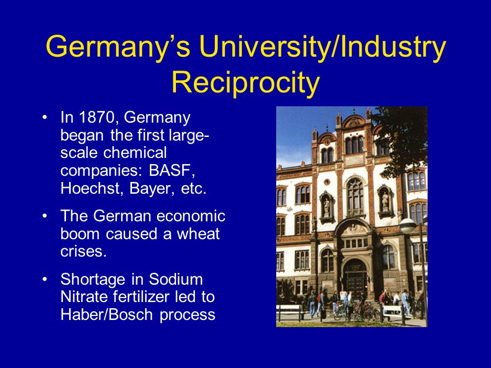 Germany's University/Industry Reciprocity In 1870, Germany began the first large- scale chemical companies: BASF, Hoechst, Bayer, etc.