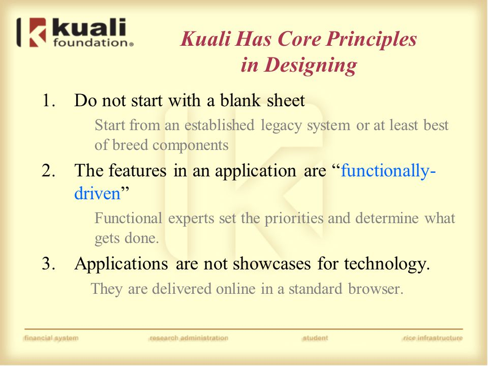 Kuali Has Core Principles in Designing 1.Do not start with a blank sheet Start from an established legacy system or at least best of breed components