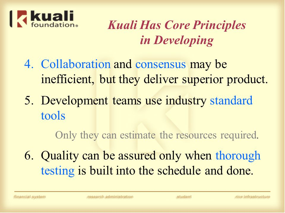 Kuali Has Core Principles in Developing 4.Collaboration and consensus may be inefficient, but they deliver superior product.