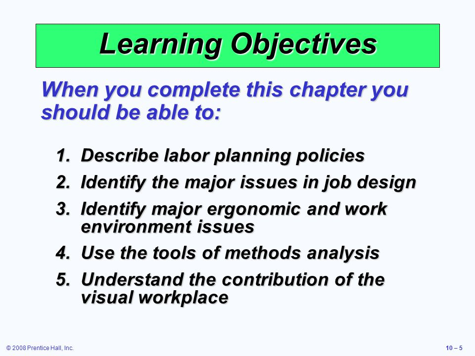 © 2008 Prentice Hall, Inc.10 – 26 1.Higher capital cost 2.Individuals may prefer simple jobs 3.Higher wages rates for greater skills 4.Smaller labor pool 5.Higher training costs Limitations of Job Expansion Average Annual Training Hours/ Employee U.S.7 Sweden170 Japan200