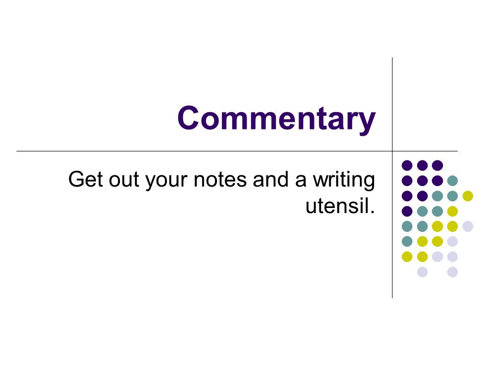 Commentary Get out your notes and a writing utensil.