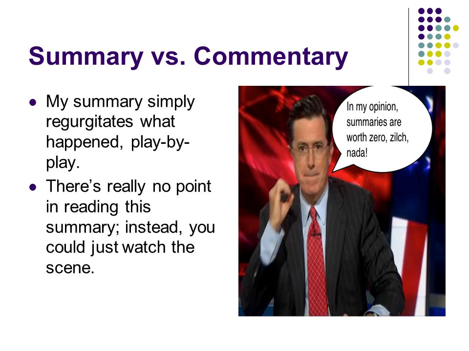 Summary vs. Commentary My summary simply regurgitates what happened, play-by- play.