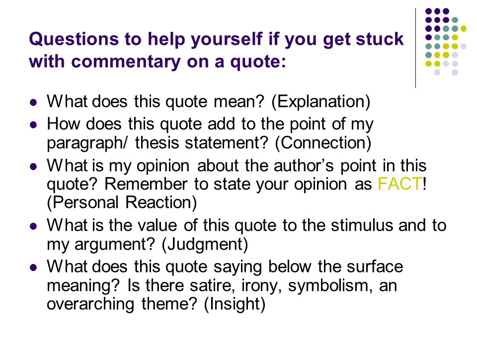Questions to help yourself if you get stuck with commentary on a quote: What does this quote mean.