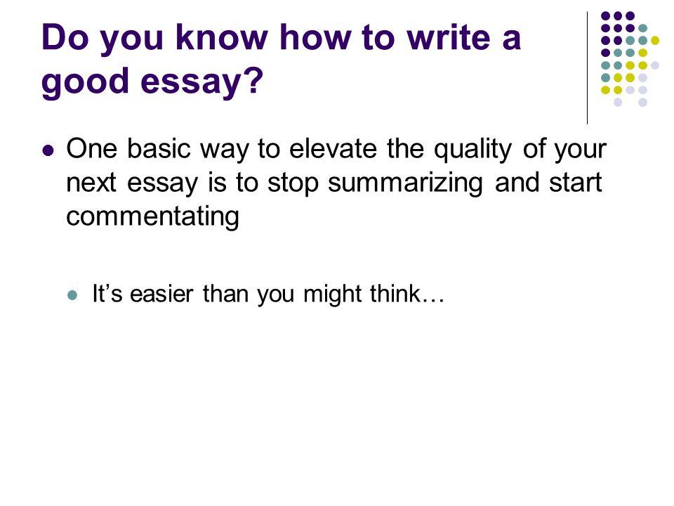 Do you know how to write a good essay.
