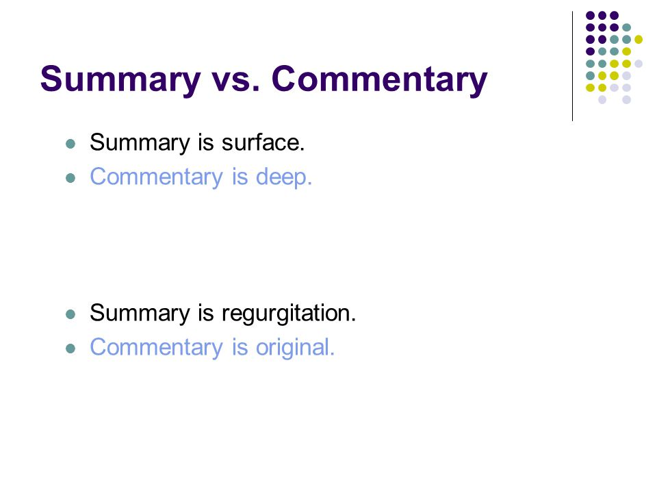 Summary vs. Commentary Summary is surface. Commentary is deep.