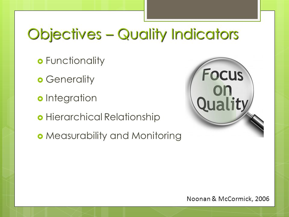 Objectives – Quality Indicators  Functionality  Generality  Integration  Hierarchical Relationship  Measurability and Monitoring Noonan & McCormick, 2006
