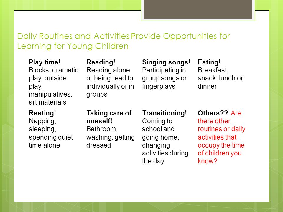 Daily Routines and Activities Provide Opportunities for Learning for Young Children Play time.