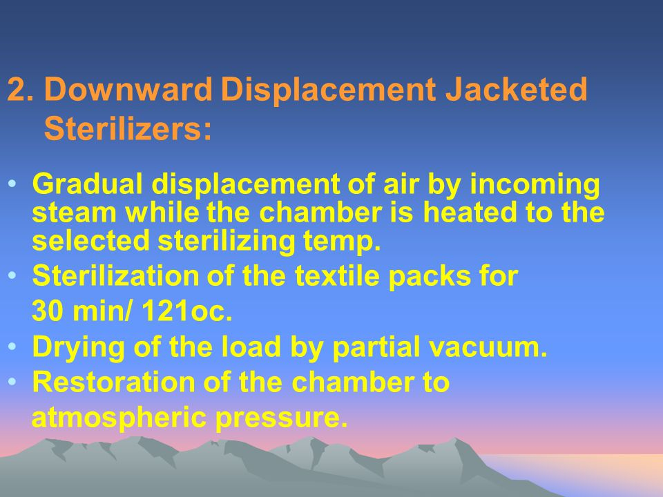 2. Downward Displacement Jacketed Sterilizers: Gradual displacement of air by incoming steam while the chamber is heated to the selected sterilizing t