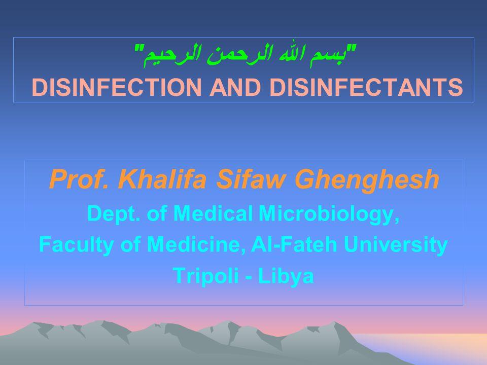 بسم الله الرحمن الرحيم DISINFECTION AND DISINFECTANTS Prof.