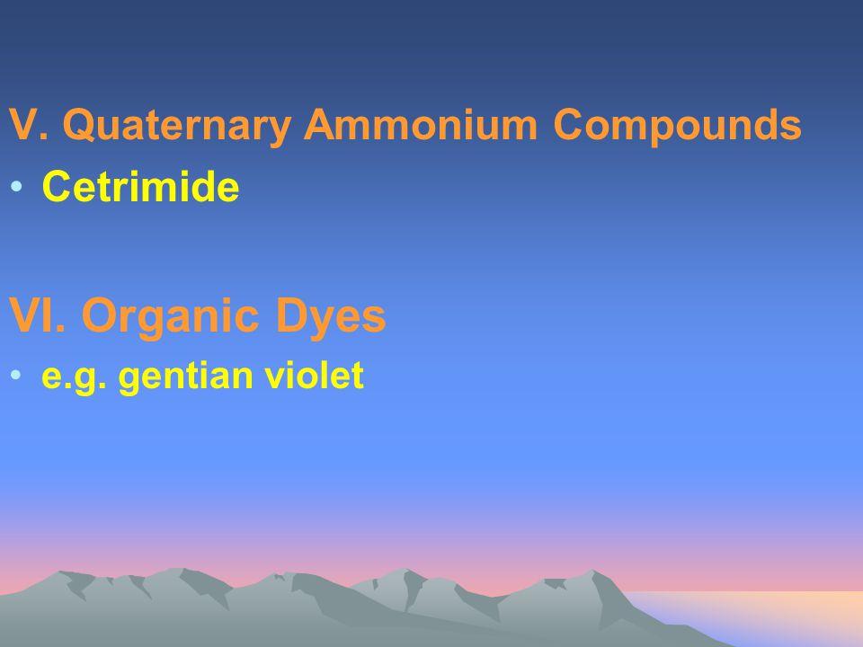 V. Quaternary Ammonium Compounds Cetrimide VI. Organic Dyes e.g. gentian violet