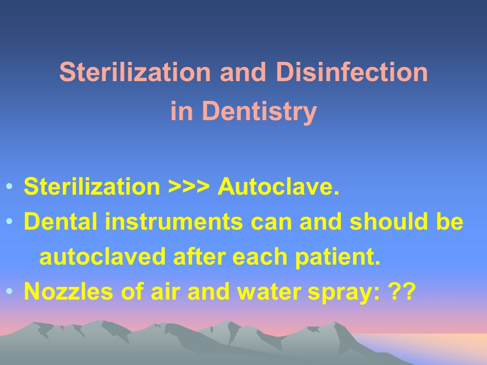 Sterilization and Disinfection in Dentistry Sterilization >>> Autoclave. Dental instruments can and should be autoclaved after each patient. Nozzles o