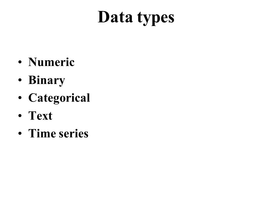 Numeric Binary Categorical Text Time series Data types