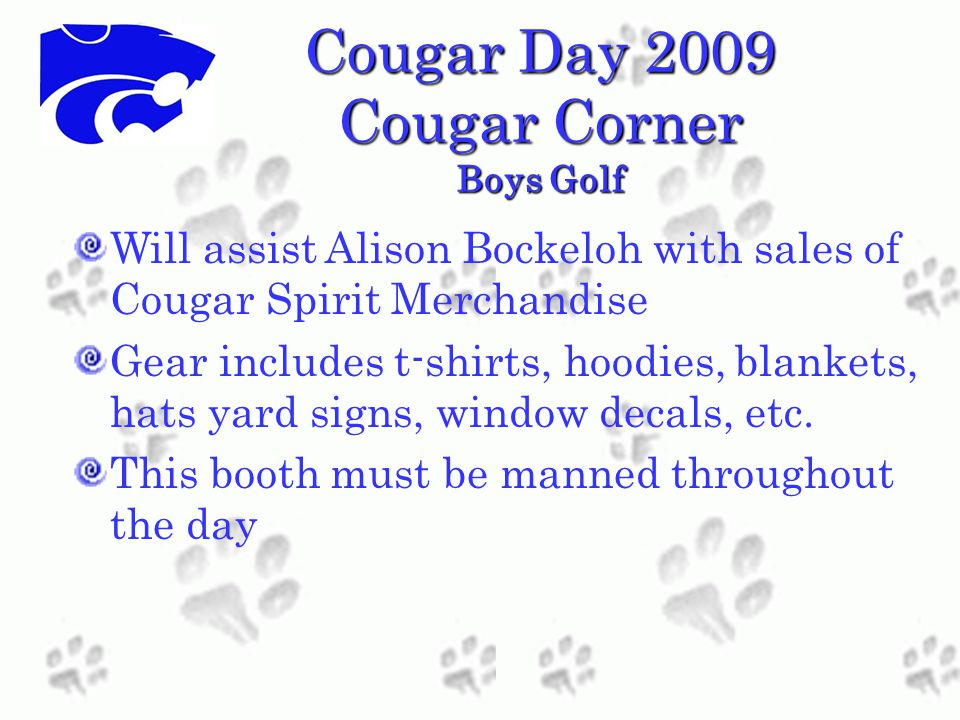 Cougar Day 2009 Cougar Corner Boys Golf Will assist Alison Bockeloh with sales of Cougar Spirit Merchandise Gear includes t-shirts, hoodies, blankets, hats yard signs, window decals, etc.