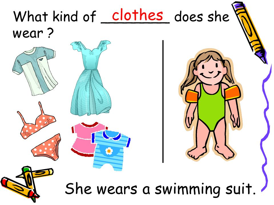 What kind of ________ does she wear clothes She wears a swimming suit.