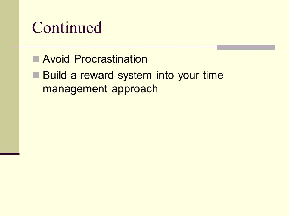 Continued Avoid Procrastination Build a reward system into your time management approach