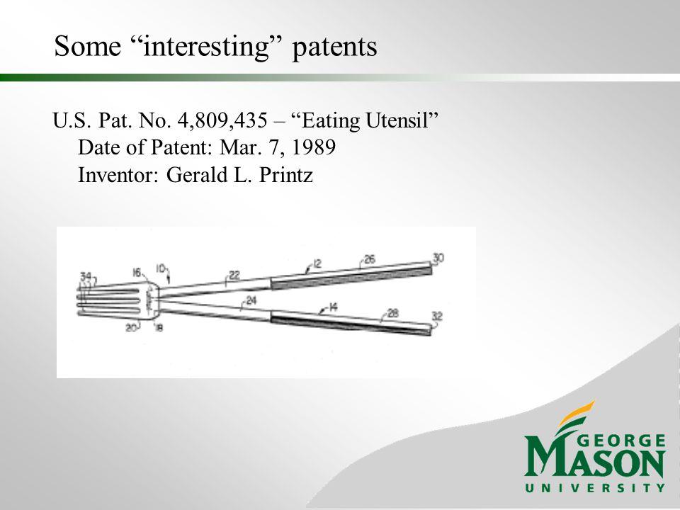 "Some ""interesting"" patents U.S. Pat. No. 4,809,435 – ""Eating Utensil"" Date of Patent: Mar. 7, 1989 Inventor: Gerald L. Printz"