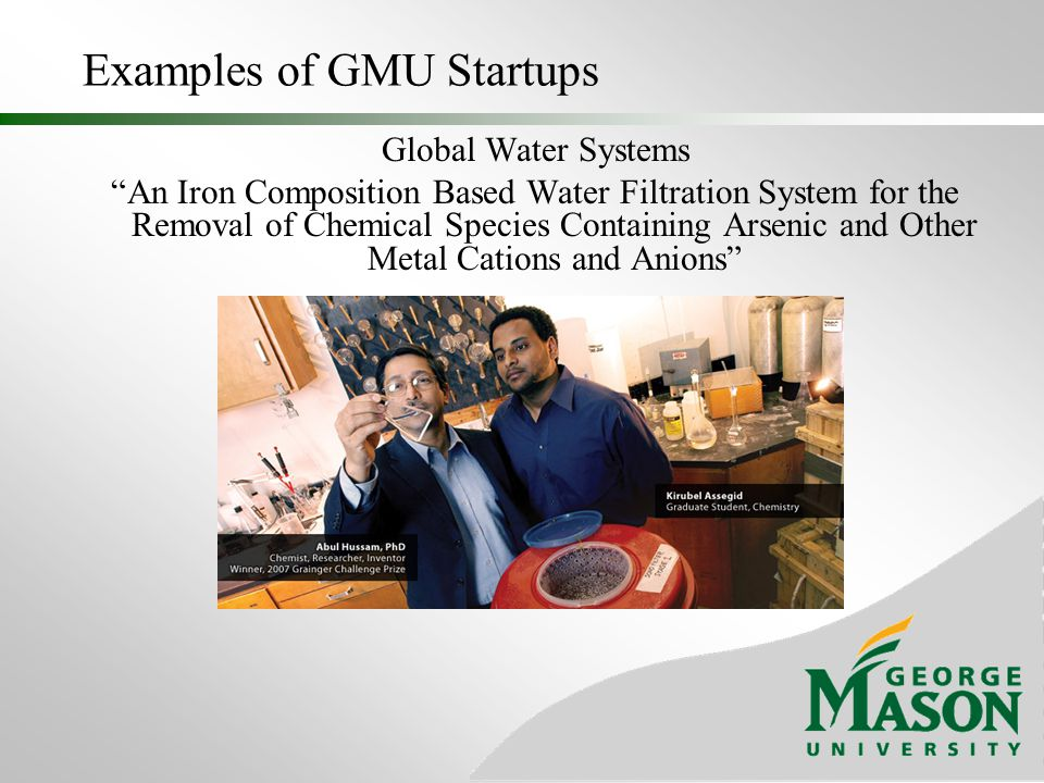 """Examples of GMU Startups Global Water Systems """"An Iron Composition Based Water Filtration System for the Removal of Chemical Species Containing Arseni"""
