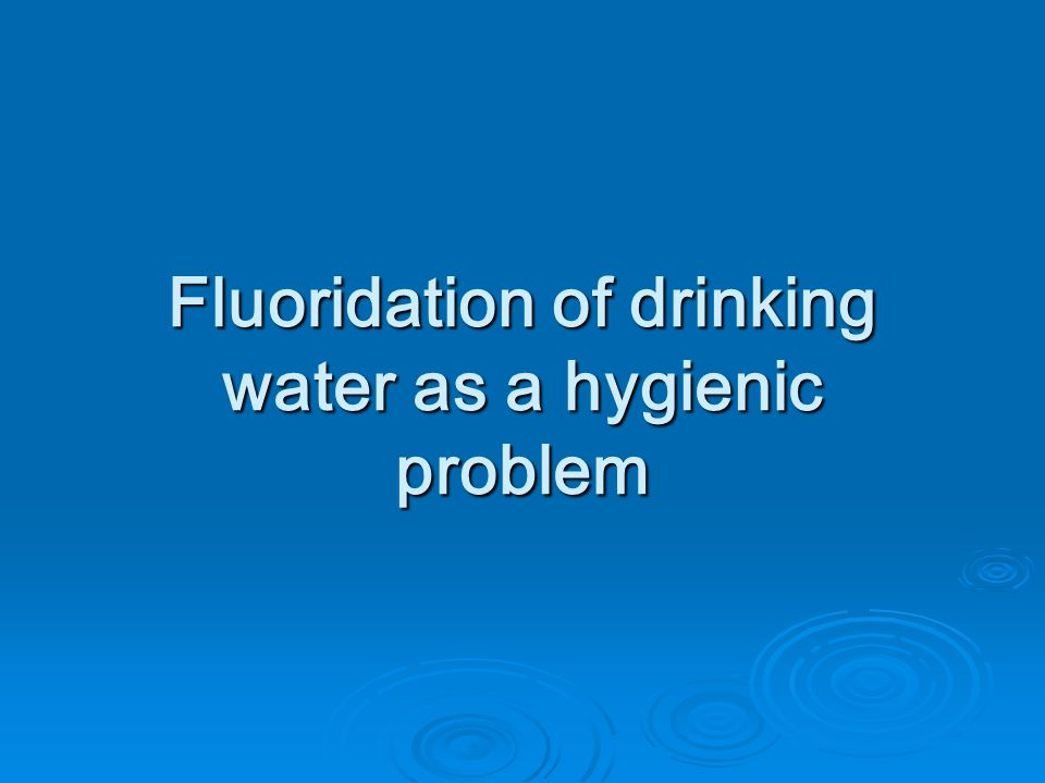 Fluoridation of drinking water as a hygienic problem
