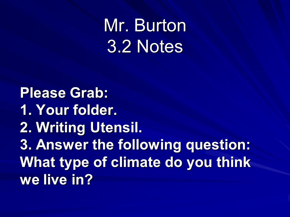 Mr.Burton 3.2 Notes Please Grab: 1. Your folder. 2.