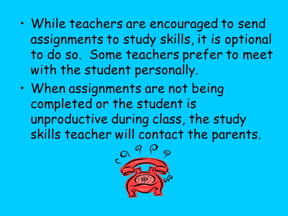 While teachers are encouraged to send assignments to study skills, it is optional to do so.