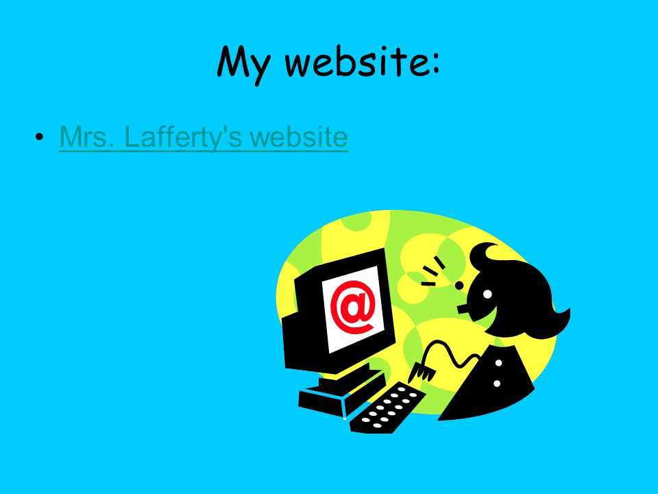 My website: Mrs. Lafferty s website