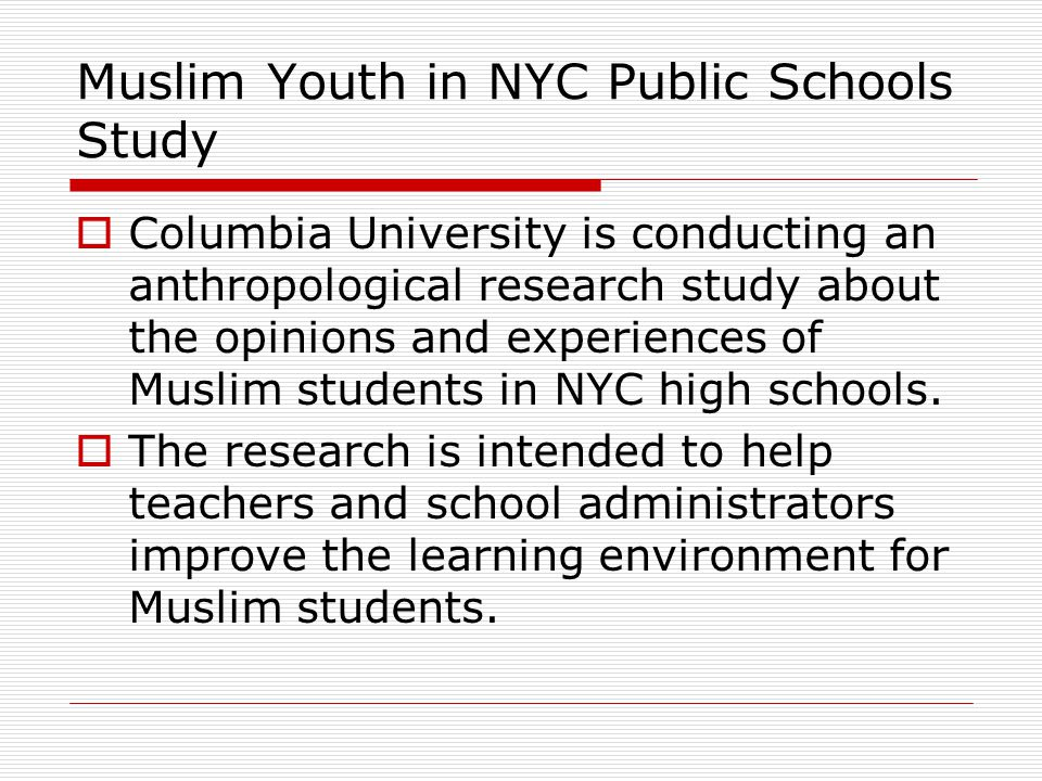 Muslim Youth in NYC Public Schools Study (Cont'd)  This study is not limited to Muslim students; students from all religions can participate.