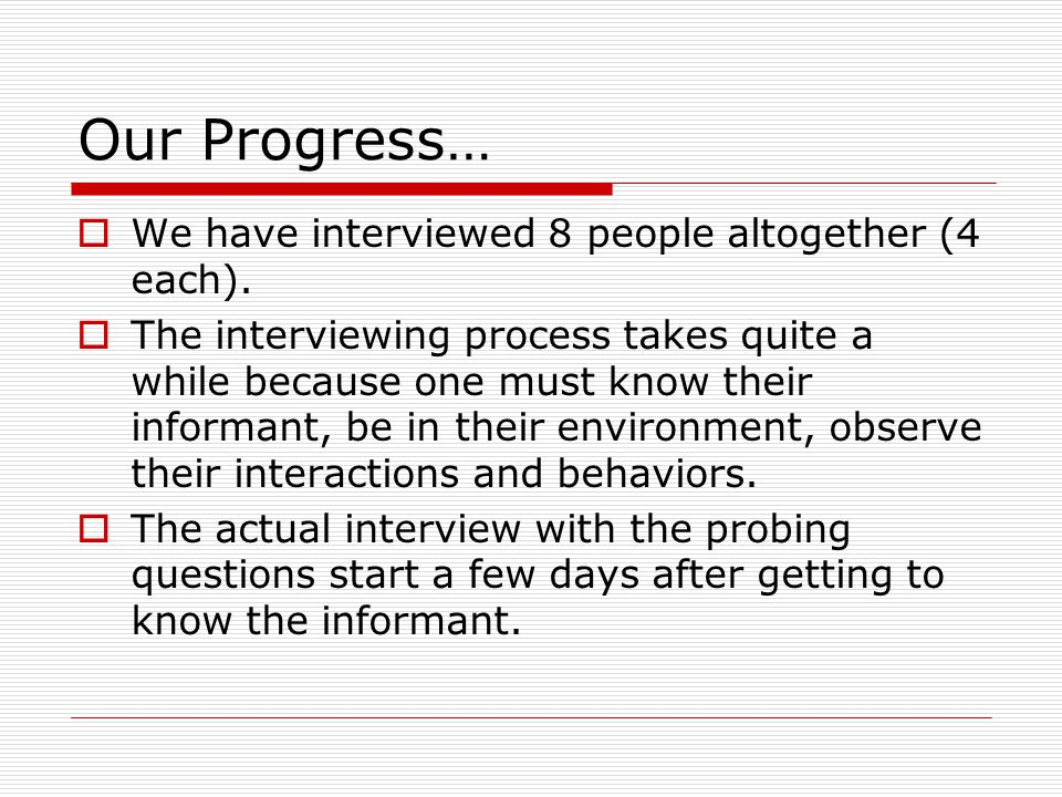 Our Progress…  We have interviewed 8 people altogether (4 each).