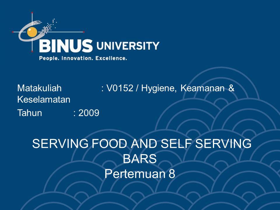 SERVING FOOD AND SELF SERVING BARS Pertemuan 8 Matakuliah: V0152 / Hygiene, Keamanan & Keselamatan Tahun : 2009