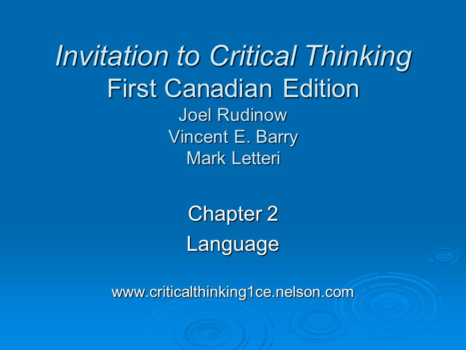 Chapter 2 Languagewww.criticalthinking1ce.nelson.com Invitation to Critical Thinking First Canadian Edition Joel Rudinow Vincent E.