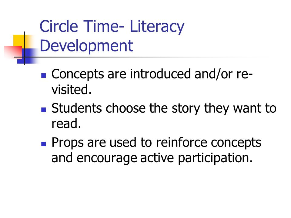 Circle Time- Literacy Development Concepts are introduced and/or re- visited.