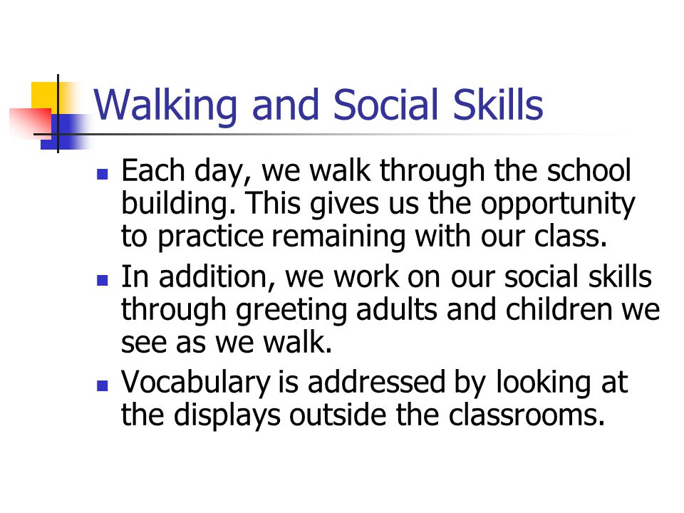 Walking and Social Skills Each day, we walk through the school building.