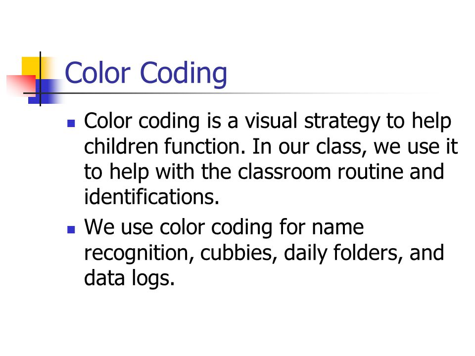 Color Coding Color coding is a visual strategy to help children function.