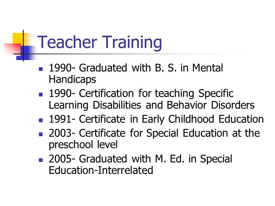 Teacher Training 1990- Graduated with B. S.