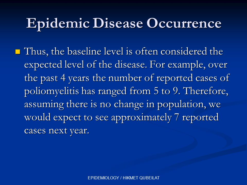 EPIDEMIOLOGY / HIKMET QUBEILAT Epidemic Disease Occurrence Thus, the baseline level is often considered the expected level of the disease. For example