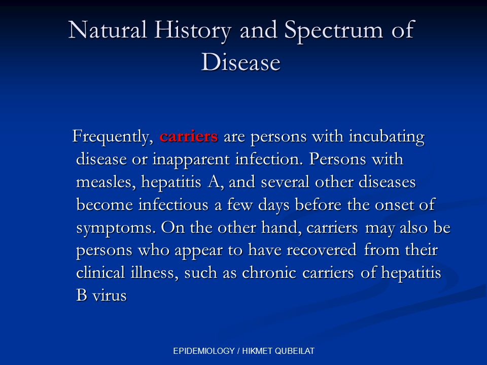 EPIDEMIOLOGY / HIKMET QUBEILAT Natural History and Spectrum of Disease Frequently, carriers are persons with incubating disease or inapparent infectio