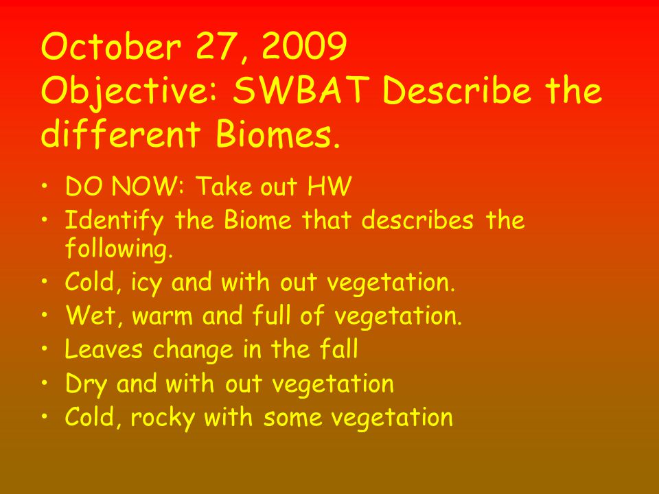 October 27, 2009 Objective: SWBAT Describe the different Biomes.