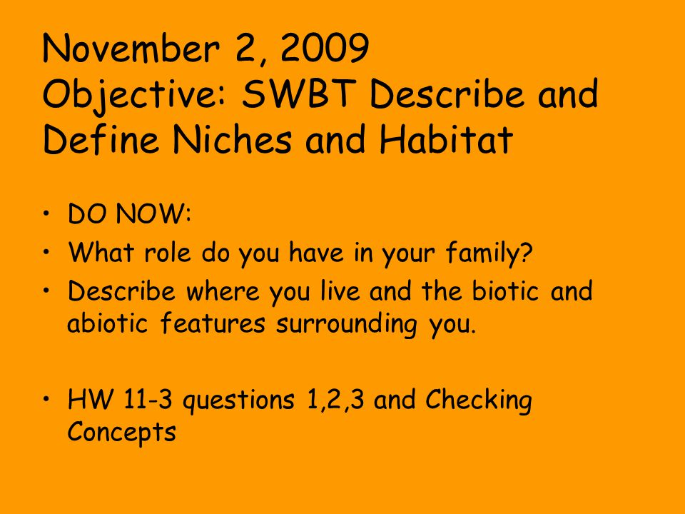 November 2, 2009 Objective: SWBT Describe and Define Niches and Habitat DO NOW: What role do you have in your family.