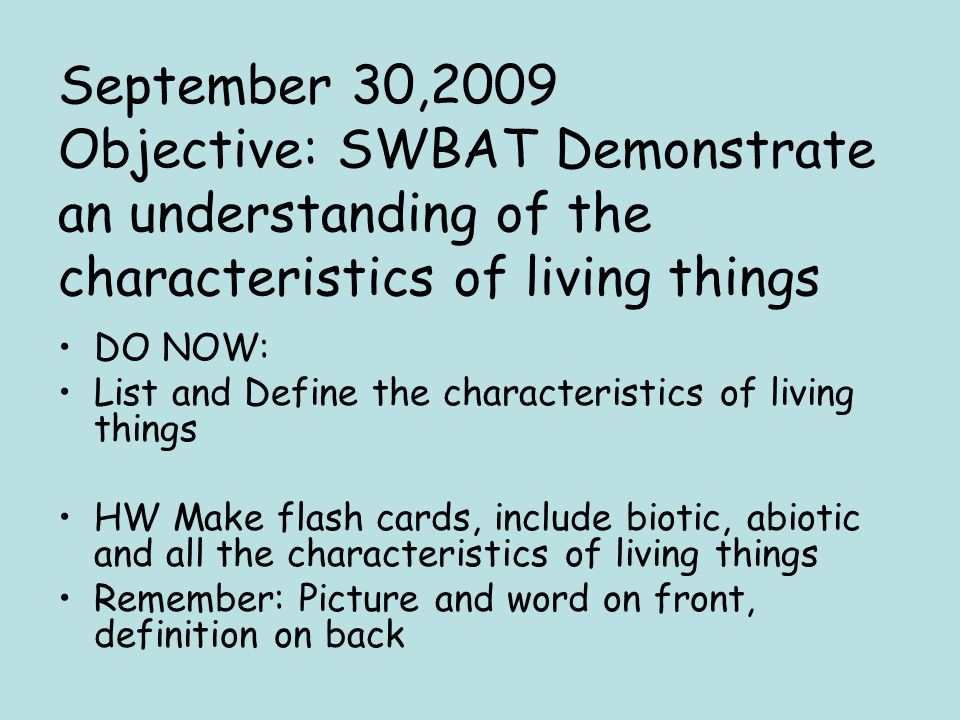 October 20, 2009 Objective: SWBT Identify the different levels of Biological Organization DO NOW: Get out HW Flash Cards.