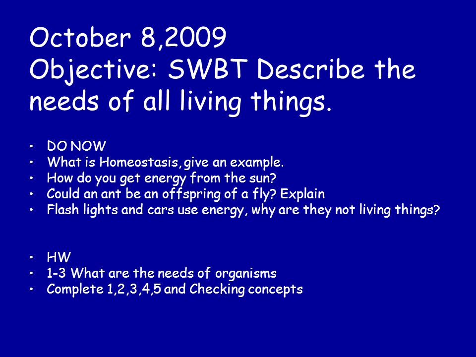 October 8,2009 Objective: SWBT Describe the needs of all living things.