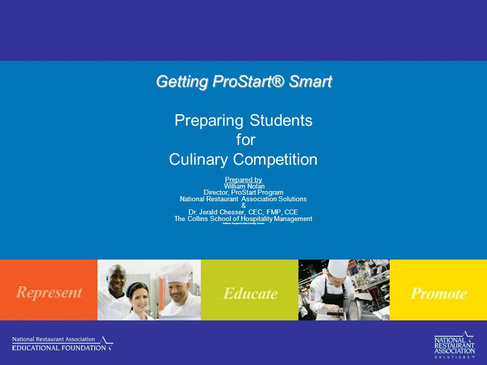 Getting ProStart® Smart Getting ProStart® Smart Preparing Students for Culinary Competition Prepared by William Nolan Director, ProStart Program National Restaurant Association Solutions & Dr.