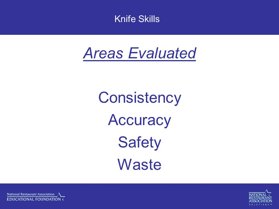 Knife Skills Areas Evaluated Consistency Accuracy Safety Waste