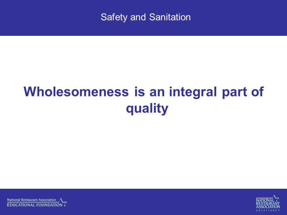 Safety and Sanitation Wholesomeness is an integral part of quality