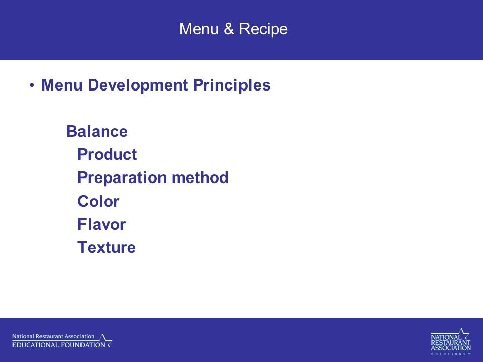 Menu & Recipe Menu Development Principles Balance Product Preparation method Color Flavor Texture