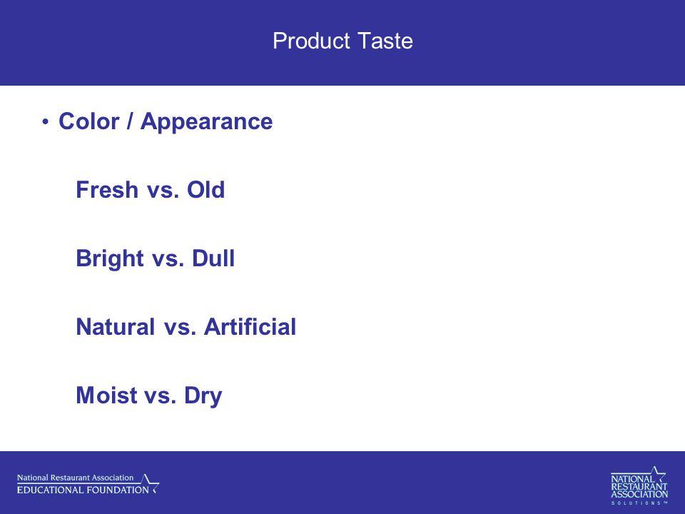 Product Taste Color / Appearance Fresh vs. Old Bright vs. Dull Natural vs. Artificial Moist vs. Dry