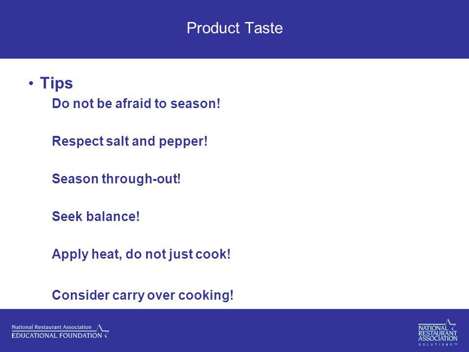 Product Taste Tips Do not be afraid to season. Respect salt and pepper.